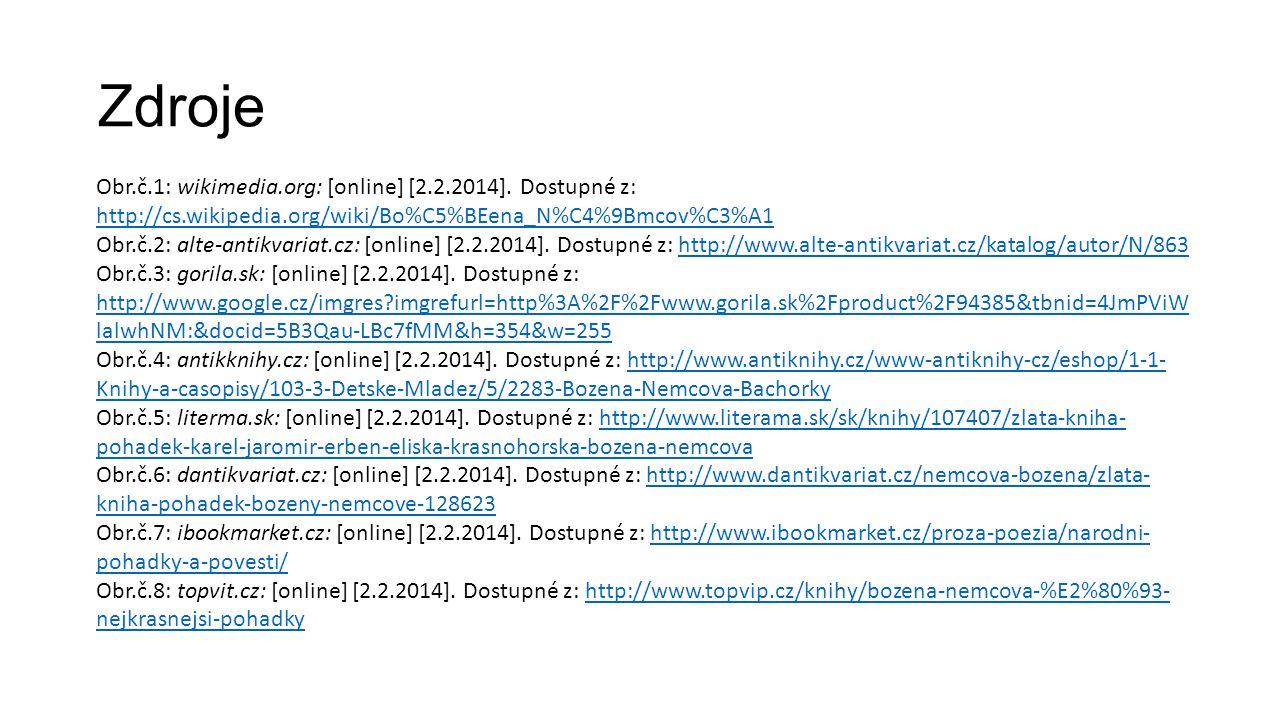 Zdroje Obr.č.1: wikimedia.org: [online] [2.2.2014]. Dostupné z: http://cs.wikipedia.org/wiki/Bo%C5%BEena_N%C4%9Bmcov%C3%A1.